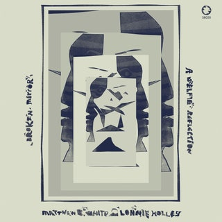 Matthew E. White/Lonnie Holley - Broken Mirror: A Selfie Reflection Music Album Reviews