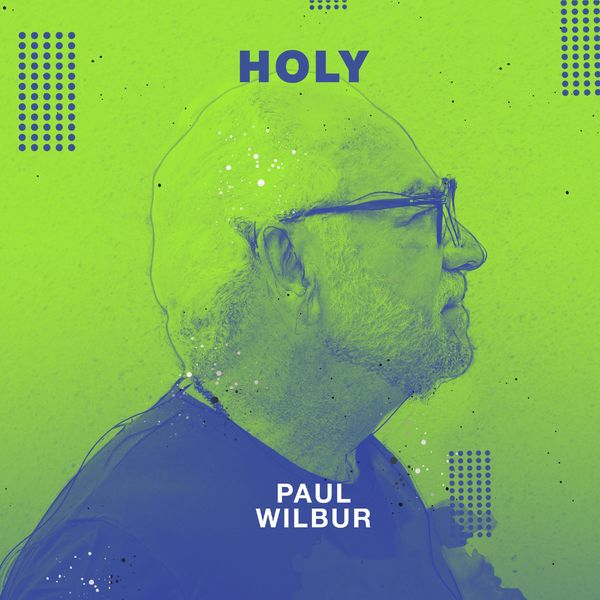 Paul Wilbur – Holy (Single) 2021 (Exclusivo WC)