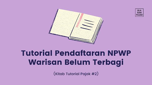 Tutorial Pendaftaran NPWP Warisan Belum Terbagi