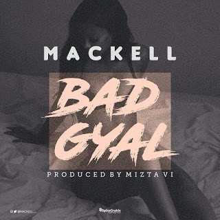 Mp3: Mackell- Bad Gyal