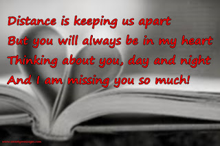 Distance is keeping us apart But you will always be in my heart Thinking about you, day and night And I am missing you so much