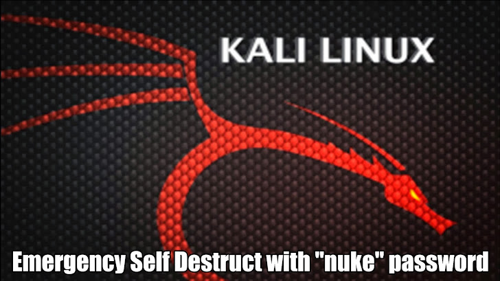 Kali Linux introducing Emergency Self Destruct feature to