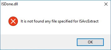 ISDone.dll: It is not found any file specified for ISArcExtract