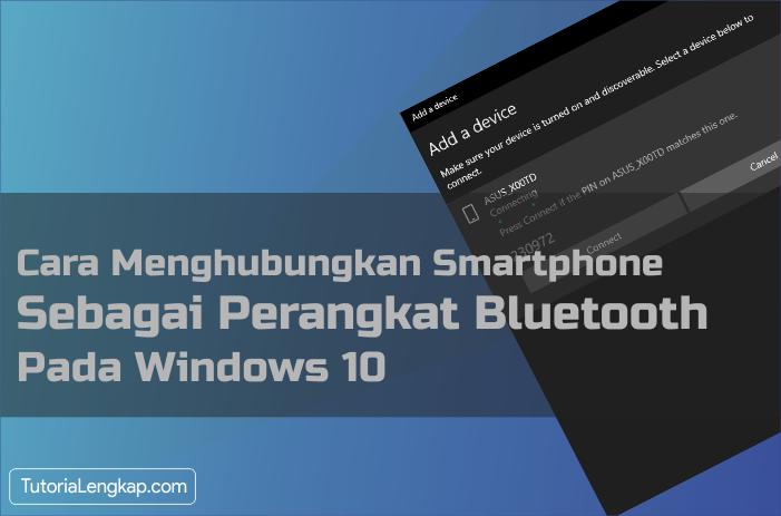 Tutorialengkap.com - Cara Menghubungkan Smartphone Sebagai Perangkat Bluetooth Pada Windows 10