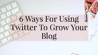 6 Ways For Using Twitter To Grow Your Blog