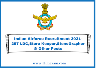 Indian Airforce Recruitment 2021-257 LDC,Store Keeper,StenoGrapher & Other Posts