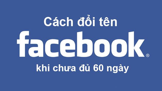 Cách Đổi Tên Facebook Khi Chưa Đủ 60 Ngày
