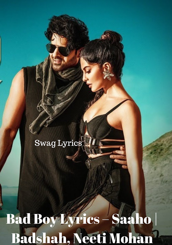 Bad Boy Lyrics – Saaho | Badshah, Neeti Mohan