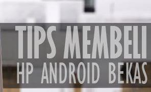 10 Tips Aman untuk Memilih HP Android Bekas Berkualitas yang Memiliki Kinerja Bagus