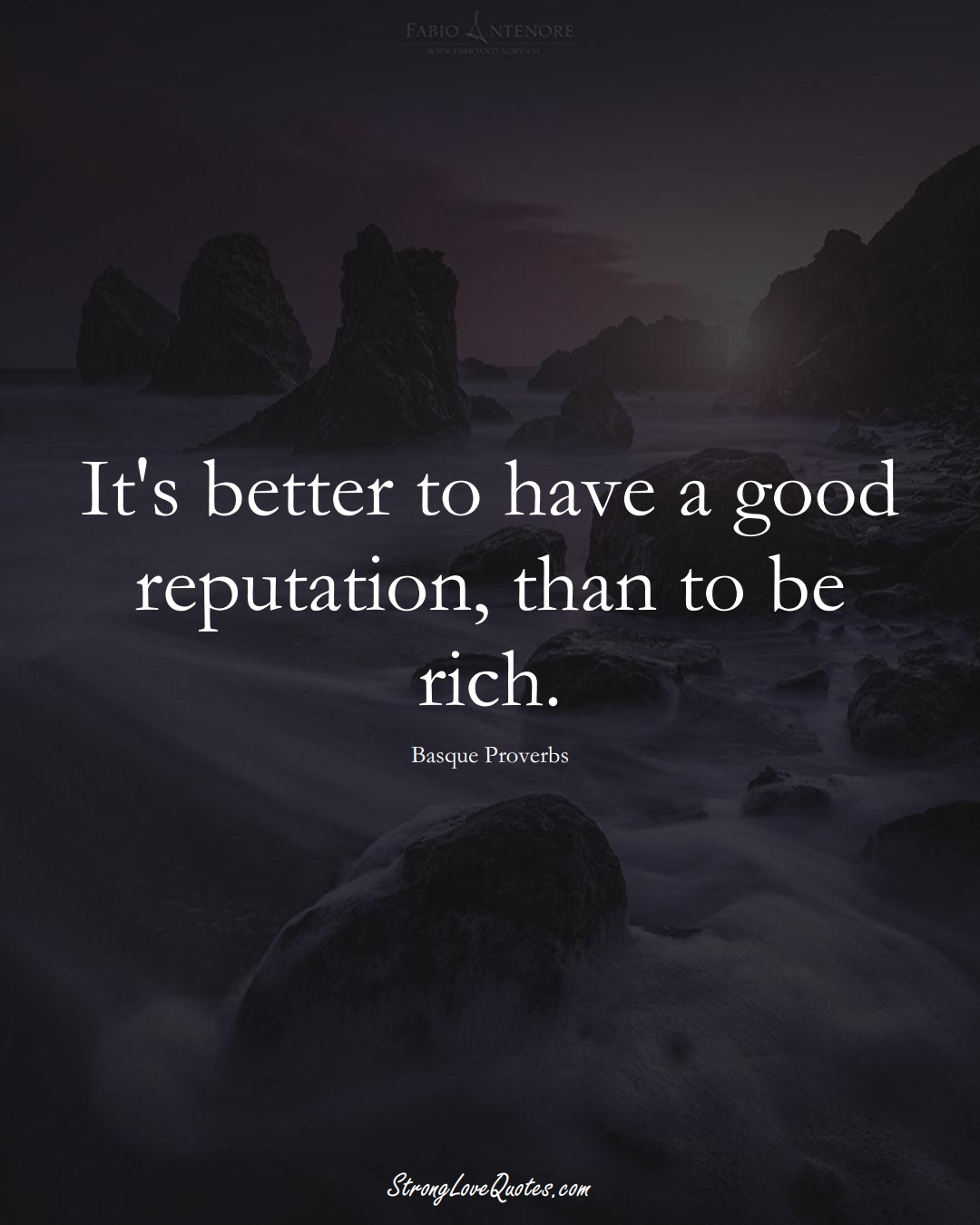 It's better to have a good reputation, than to be rich. (Basque Sayings);  #EuropeanSayings