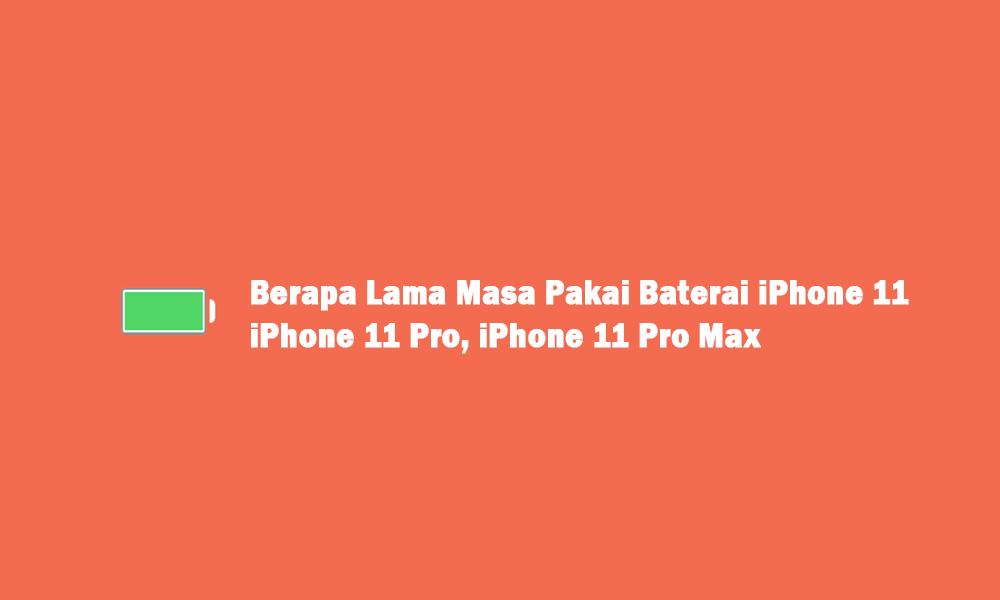 berapa lama masa pakai baterai iphone 11 pro max