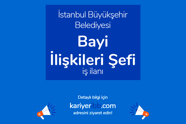 İstanbul Büyükşehir Belediyesi, bayi ilişkileri şefi alacak. İBB personel alımı şartları neler? Detaylar kariyeribb.com'da!