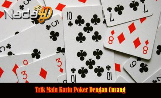 Trik Main Kartu Poker Dengan Curang