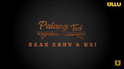 Palang Tod Saas Bahu & NRI Ullu Cast, Release Date & How To Watch