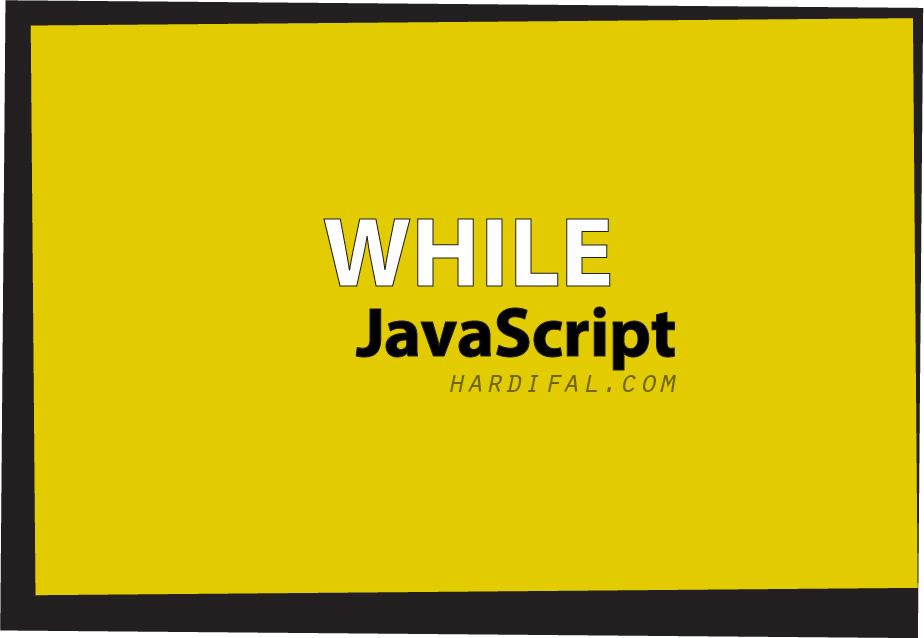 Cara Penulisan dan Penggunaan (Looping) Perulangan WHILE Pada Javascript