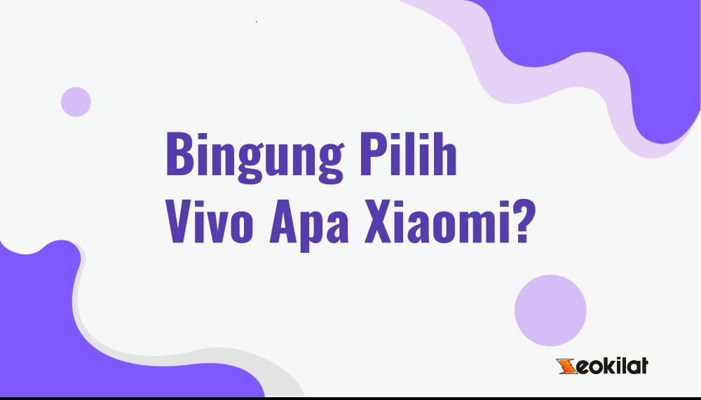 Pilih Vivo Apa Xiaomi