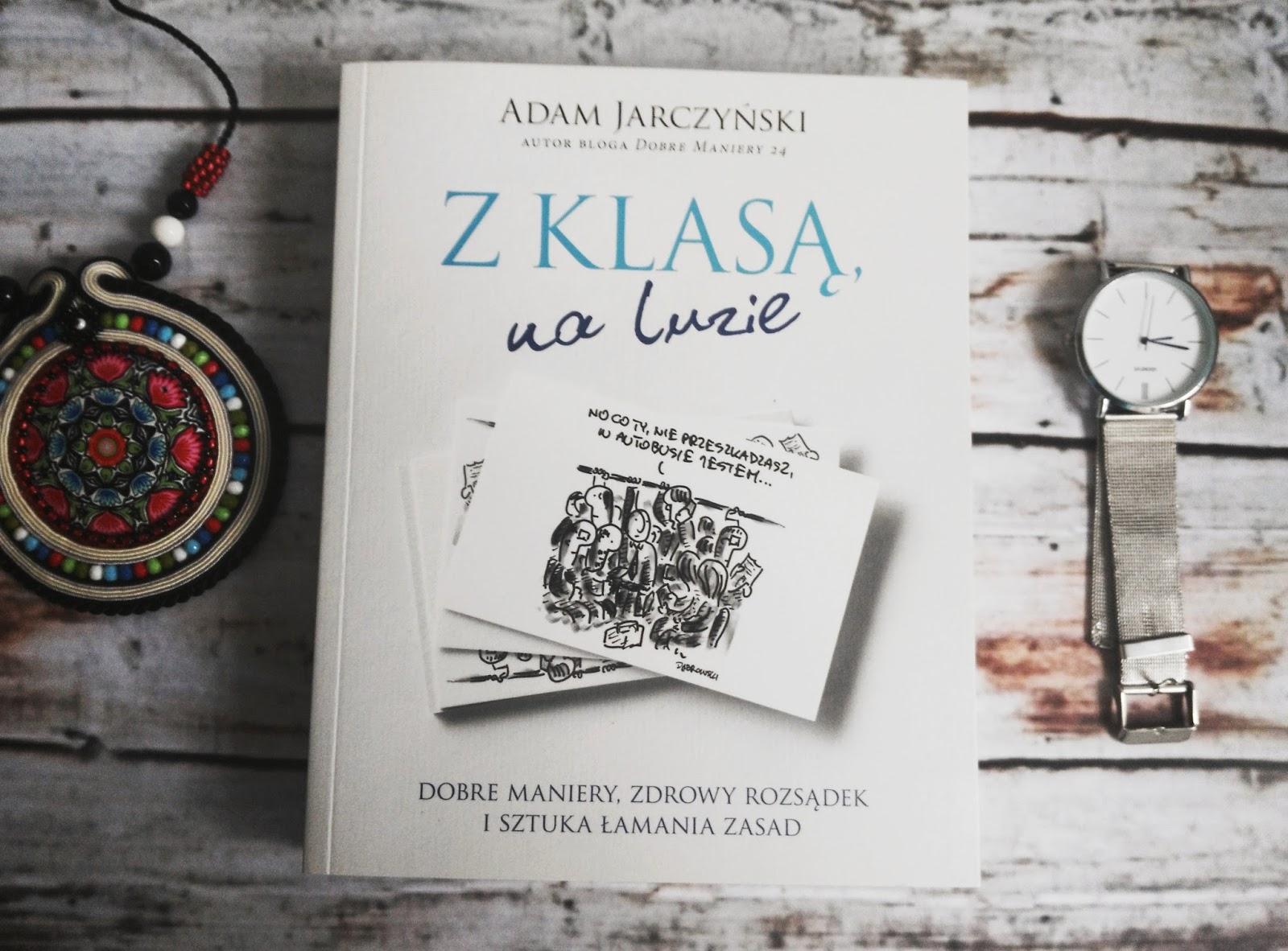 """""""Z klasą, na luzie. Dobre maniery, zdrowy rozsądek i sztuka łamania zasad"""",  Adam Jarczyński - recenzja"""