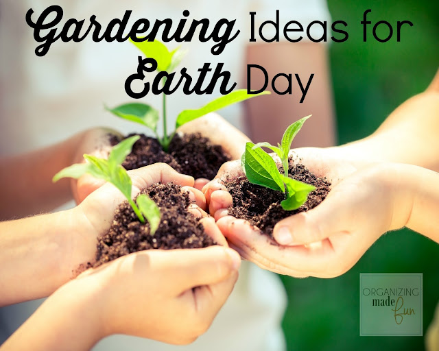 Gardening Ideas for Earth Day :: OrganizingMadeFun.com