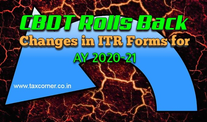 Roll Back of Changes in ITR Forms notified for AY 2020-21