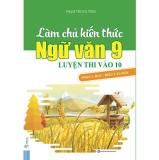 Làm Chủ Kiến Thức Ngữ Văn 9 - Luyện Thi Vào 10 Phần 1: Đọc - Hiểu Văn Bản ebook PDF EPUB AWZ3 PRC MOBI
