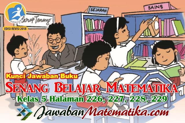 Kunci Jawaban Matematika Kelas 5 Halaman 226, 227, 228, 229