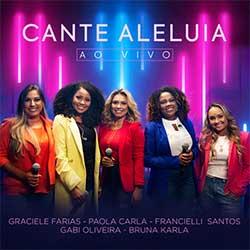 Baixar Música Gospel Cante Aleluia (Ao Vivo) - Bruna Karla, Francielli Santos, Gabi Oliveira, Paola Carla, Graciele Farias Mp3