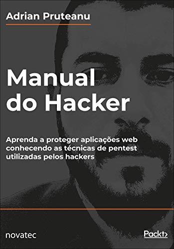 Manual do Hacker: Aprenda a proteger aplicações web conhecendo as técnicas de pentest utilizadas pelos hackers