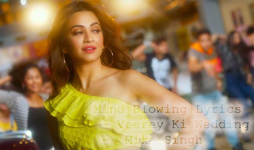 Mind Blowing Lyrics - Veerey Ki Wedding | Mika Singh