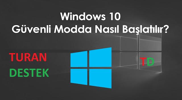 Windows 10 Bilgisayarı Güvenli Modda Başlatma