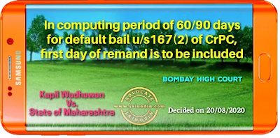 In computing period of 60/90 days for default bail u/s167(2) of CrPC, first day of remand is to be included