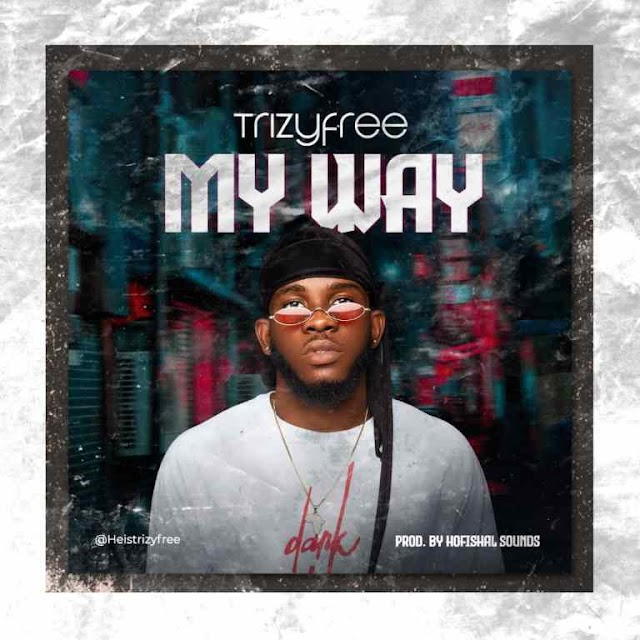 MUSIC: Trizyfree – My Way (@heistrizyfree)
