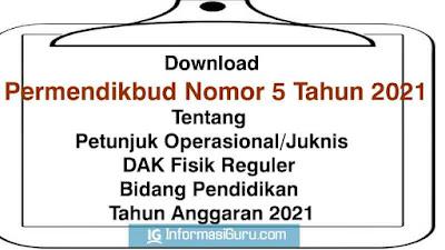 Download Permendikbud Nomor 5 Tahun 2021 Tentang Petunjuk Operasional Juknis Dana Alokasi Khusus DAK Fisik Reguler Bidang Pendidikan TA  2021 I PDF
