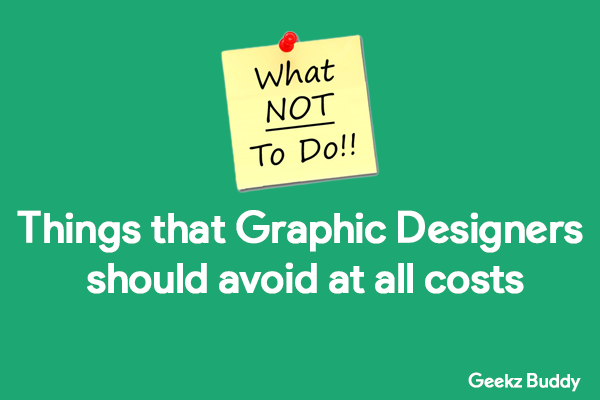 Things that Graphic Designers should avoid at all costs