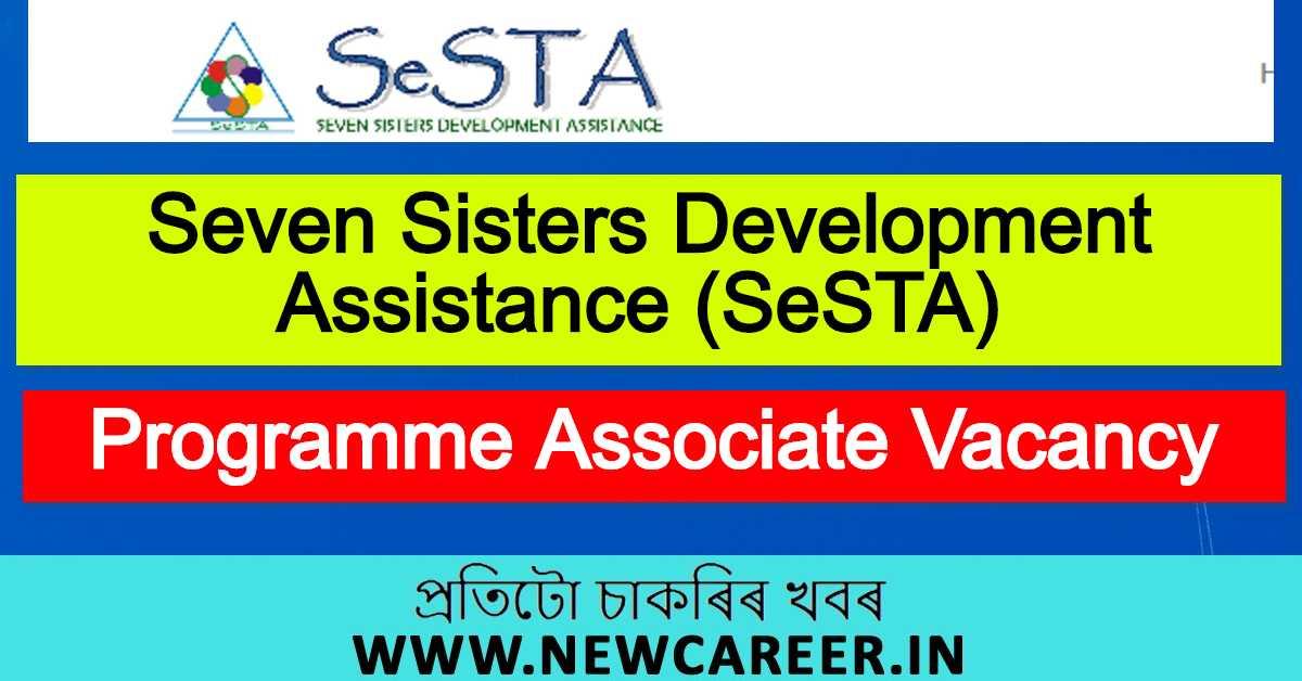 Seven Sisters Development Assistance (SeSTA) Recruitment 2020: Apply For Programme Associate Vacancy
