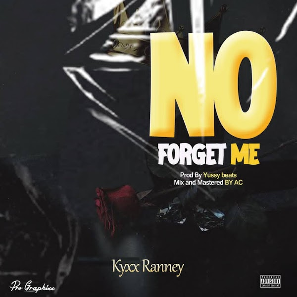 [Music] Kyxx Ranney - No forget Me (prod. Yussy Beats) #Arewapublisize