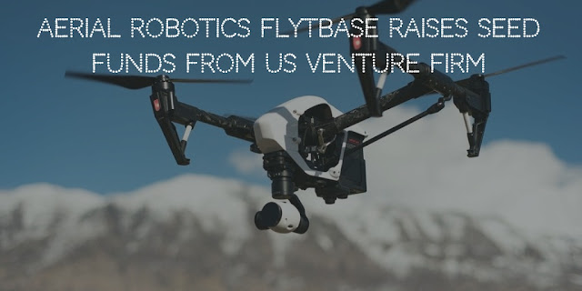 Aerial Robotics FlytBase Raises Seed Funds From US Venture Firm