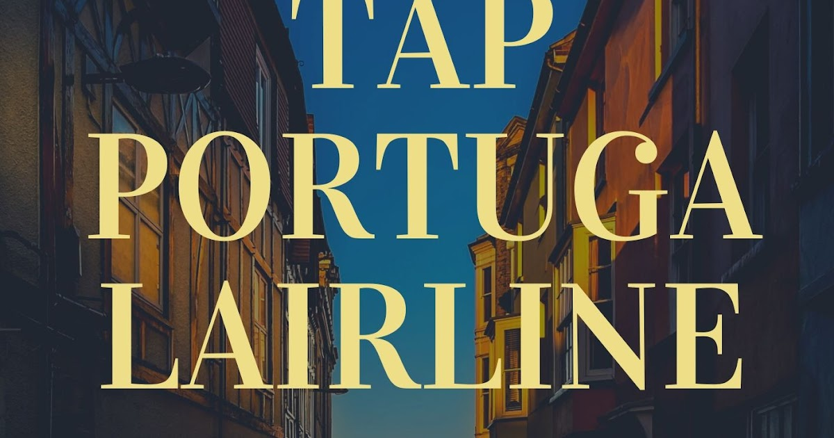 Why You Should Prefer Tap Portugal Airlines Official Site for a Good Bargain?