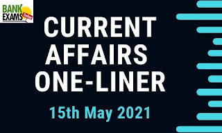 Current Affairs One-Liner: 15th May 2021