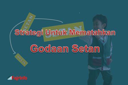 Beberapa Strategi Untuk Mematahkan Godaan Setan