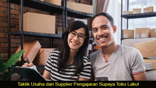 Taktik Usaha dari Supplier Pengajaran Supaya Toko Laku!