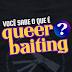 """Você sabe o que é """"Queerbaiting""""?"""