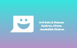 Arti Kata & Balasan Syukron, Afwan, Jazakallah Khairan