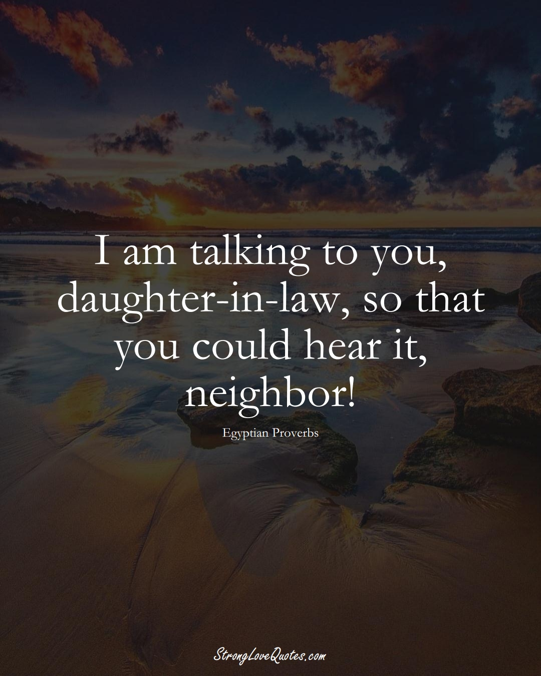 I am talking to you, daughter-in-law, so that you could hear it, neighbor! (Egyptian Sayings);  #MiddleEasternSayings