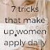 7 tricks that make up women apply daily