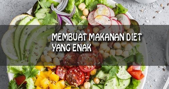 Membuat Makanan Diet Yang Enak Galeri Sehat Galeri Sehat