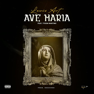 Lewis Art - Ave Maria (Feat Tyson Martins) [Pord. Russinho Lux]