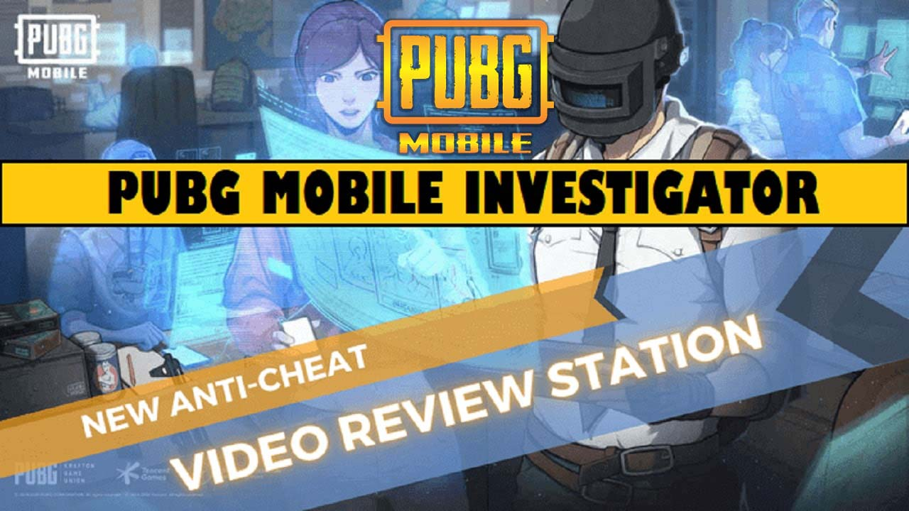 PUBG Mobile Investigator Squad is tracking to ban cheats