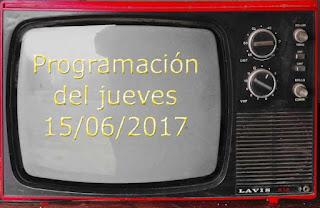 programacion tv del jueves 15 de junio de 2017