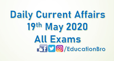 Daily Current Affairs 19th May 2020 For All Government Examinations