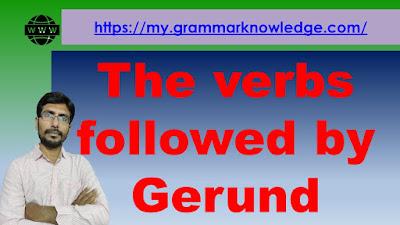 The verbs followed by Gerund
